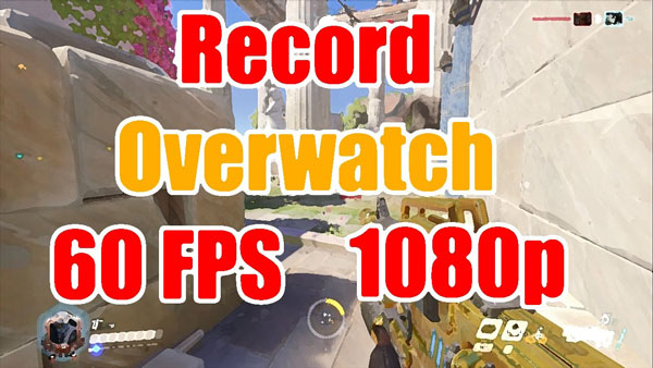 Record OverWatch Gameplay and Highlights